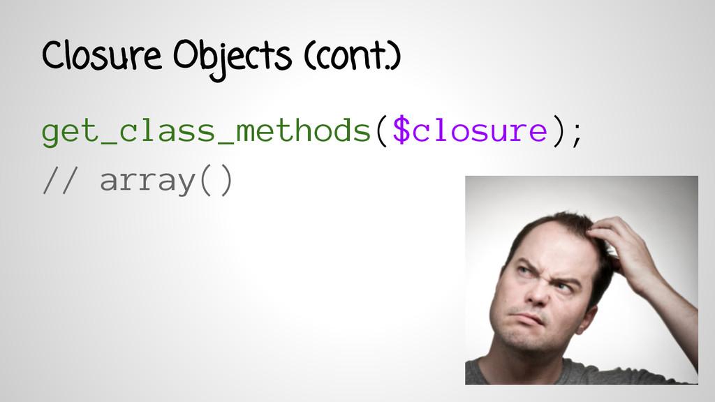 get_class_methods($closure); // array() Closure...