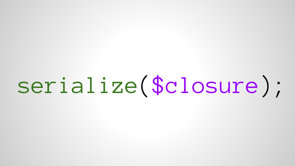 serialize($closure);