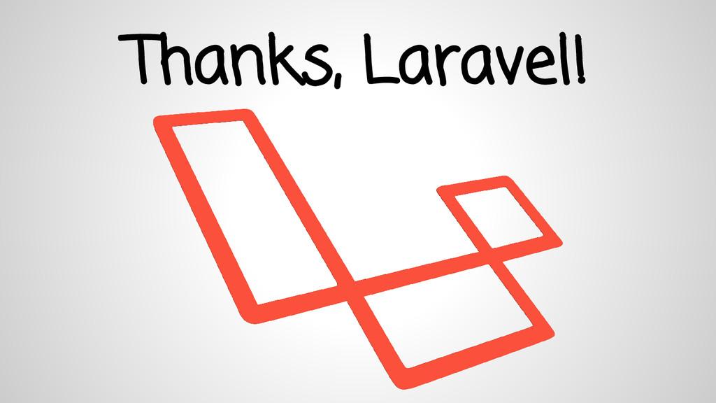 Thanks, Laravel!