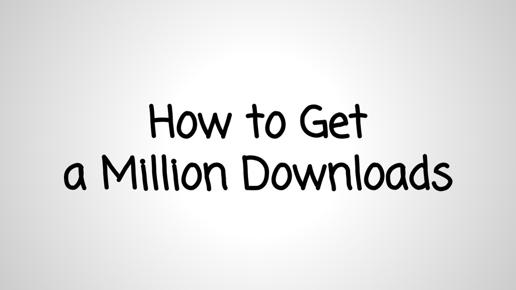 How to Get a Million Downloads