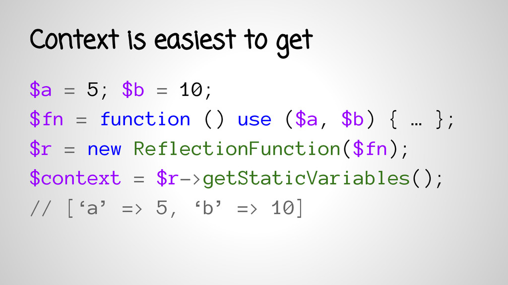 Context is easiest to get $a = 5; $b = 10; $fn ...