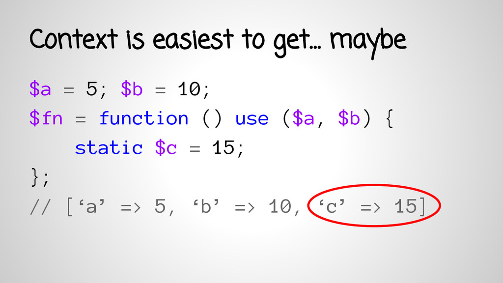 Context is easiest to get… maybe $a = 5; $b = 1...