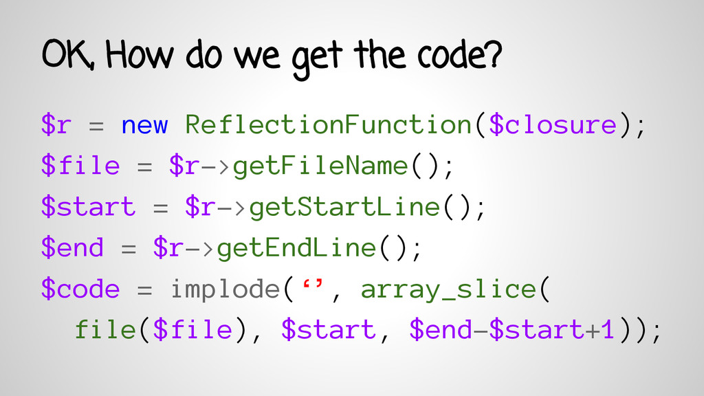 OK, How do we get the code? $r = new Reflection...