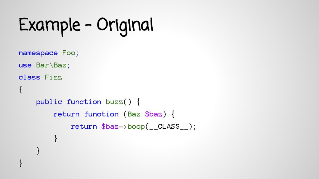 Example - Original namespace Foo; use Bar\Baz; ...