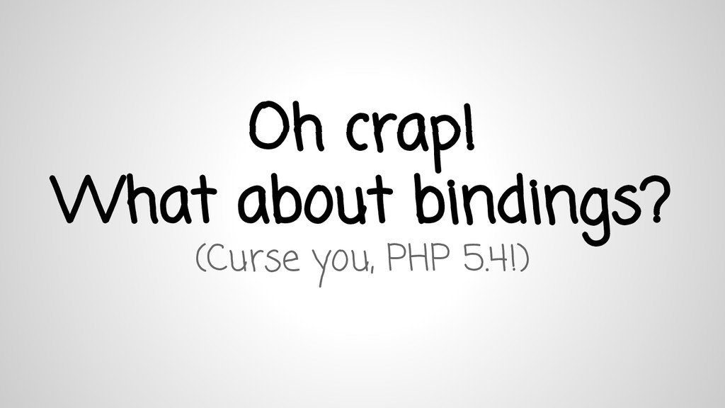 Oh crap! What about bindings? (Curse you, PHP 5...