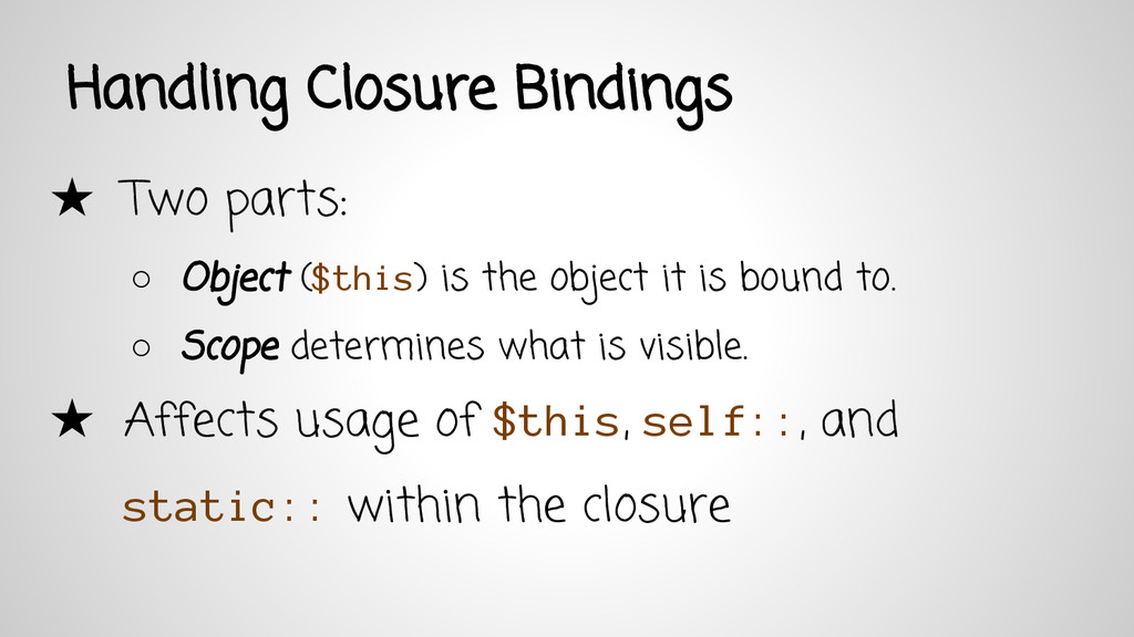 Handling Closure Bindings ★ Two parts: ○ Object...