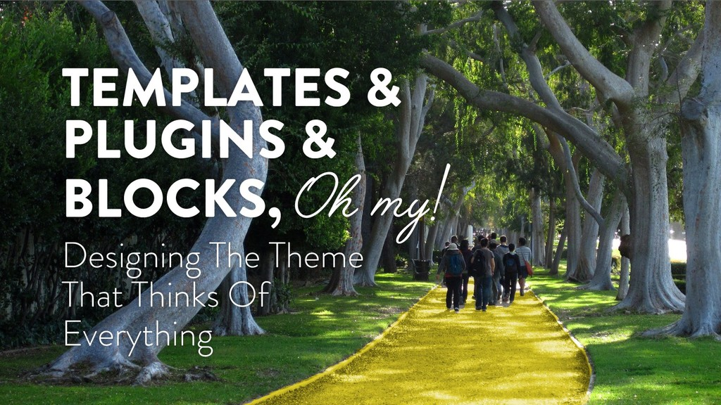 TEMPLATES & PLUGINS & BLOCKS, Oh my! Designing ...