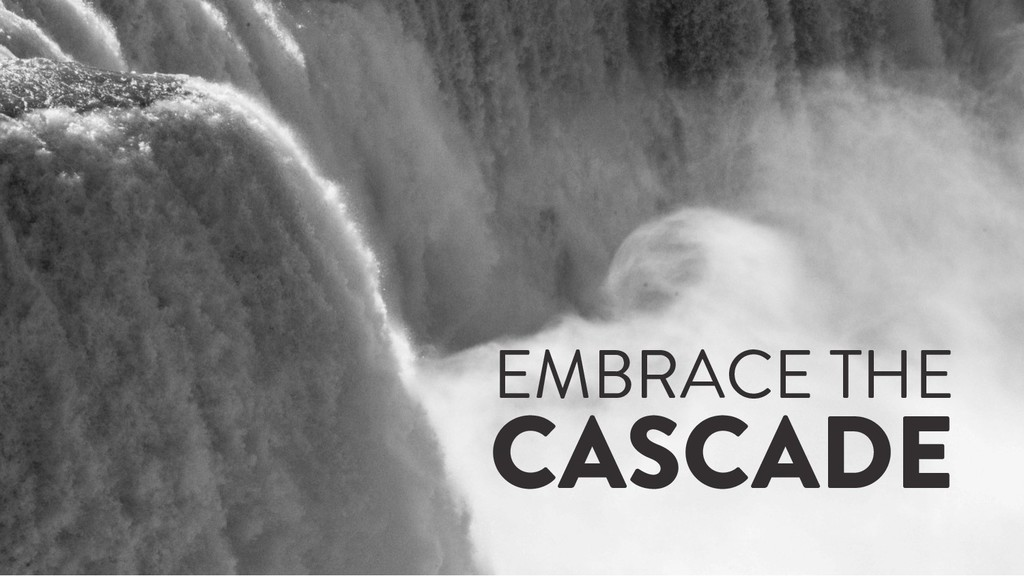 @marktimemedia EMBRACE THE CASCADE