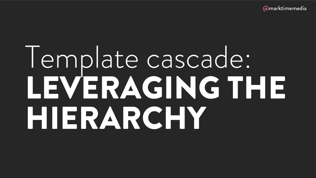 @marktimemedia Template cascade: LEVERAGING THE...