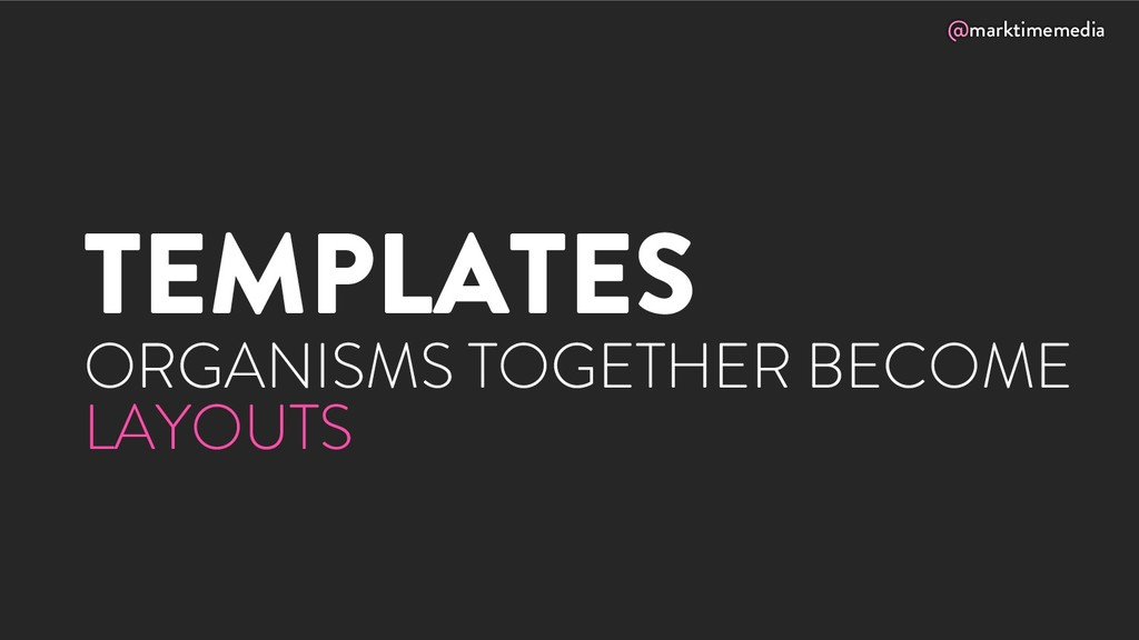 @marktimemedia TEMPLATES ORGANISMS TOGETHER BEC...
