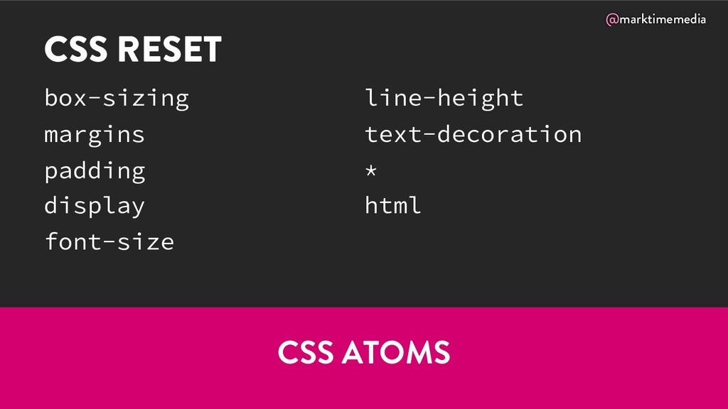 @marktimemedia CSS RESET box-sizing margins pad...