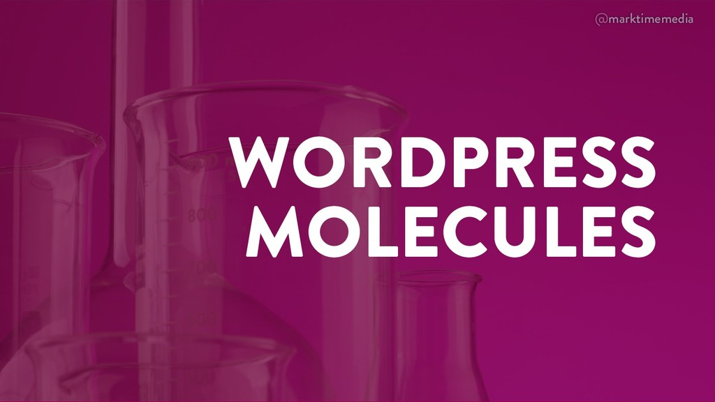 @marktimemedia WORDPRESS MOLECULES