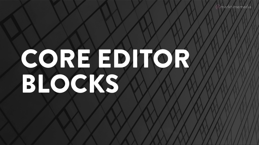 @marktimemedia CORE EDITOR BLOCKS