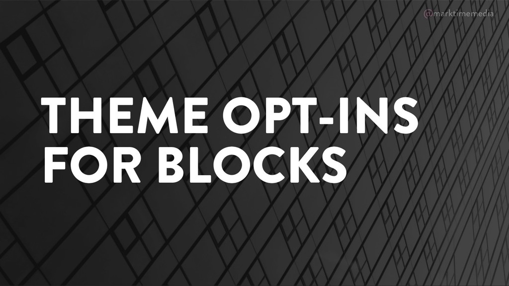 @marktimemedia THEME OPT-INS FOR BLOCKS