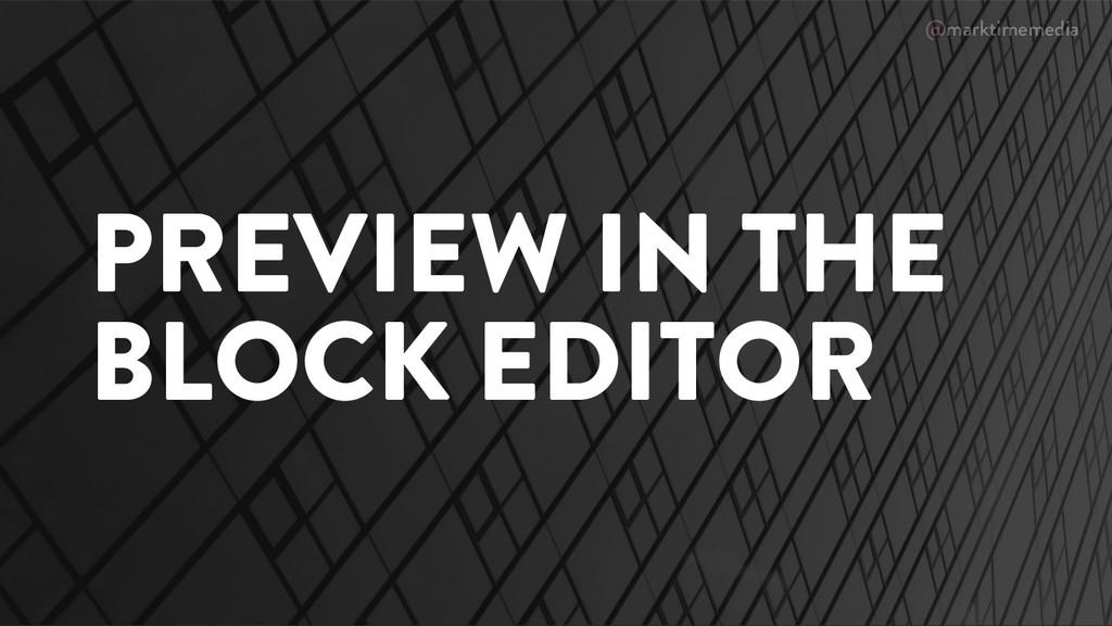 @marktimemedia PREVIEW IN THE BLOCK EDITOR