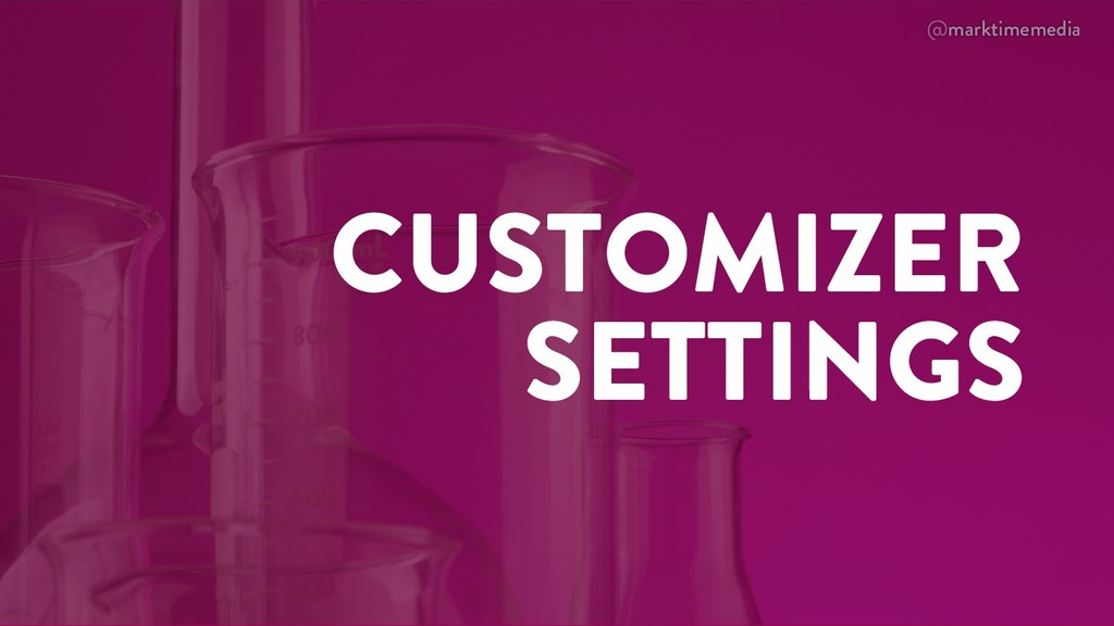 @marktimemedia CUSTOMIZER SETTINGS
