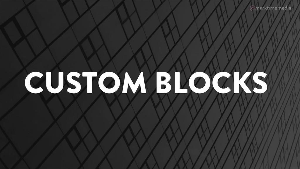 @marktimemedia CUSTOM BLOCKS
