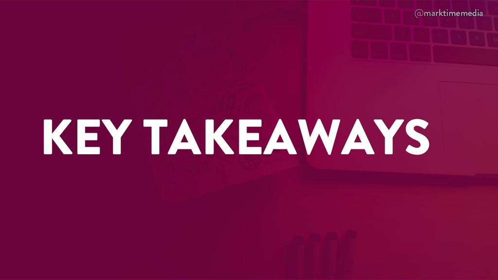 @marktimemedia KEY TAKEAWAYS