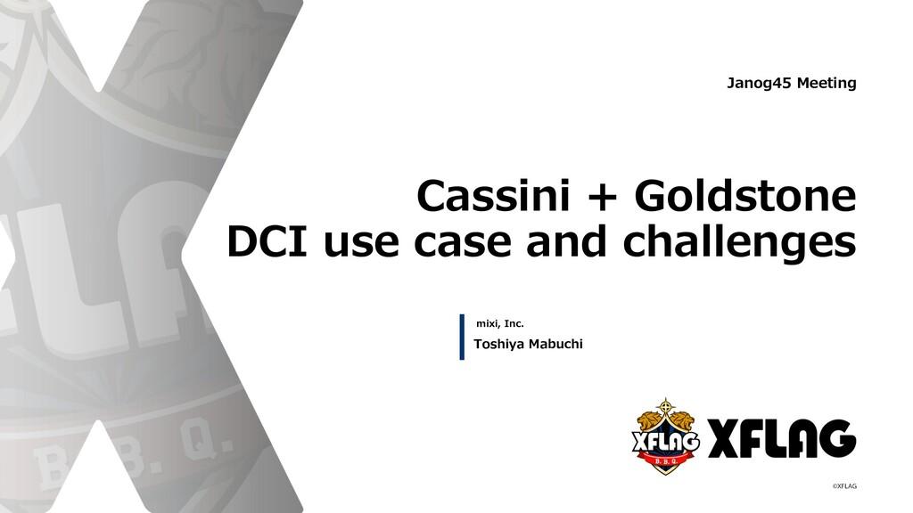 mixi, Inc. Cassini + Goldstone DCI use case and...
