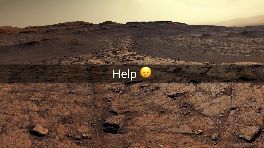 Help 😞 Help 😞 Credits: NASA/JPL-Caltech Credits...