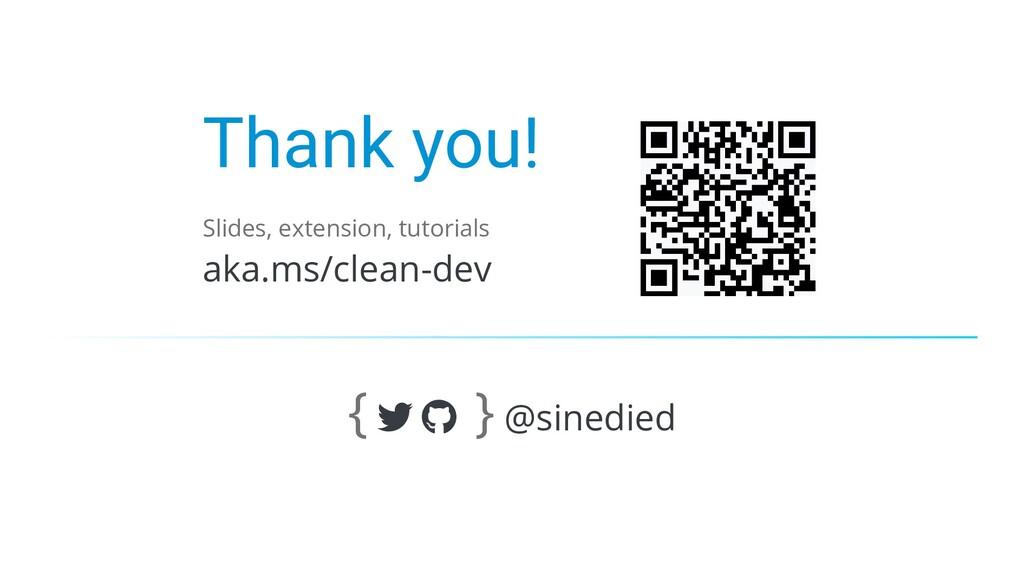 Thank you! Slides, extension, tutorials aka.ms/...