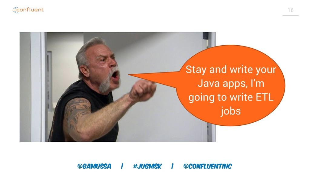 @gamussa | #jugmsk | @ConfluentINc 16 Stay and ...