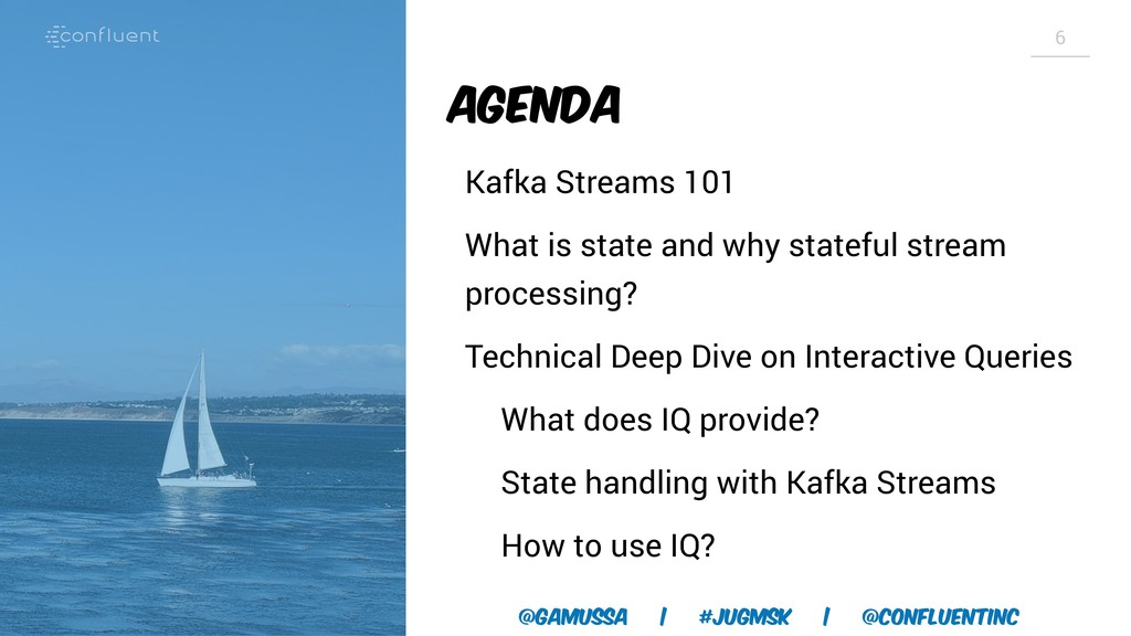 @gamussa | #jugmsk | @ConfluentINc 6 Agenda Kaf...