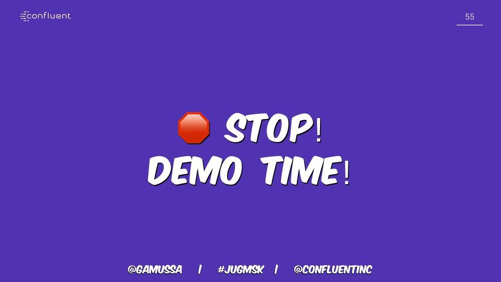 @gamussa | #jugmsk | @ConfluentINc 55  Stop! De...