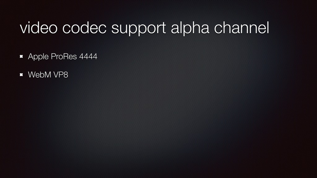 video codec support alpha channel Apple ProRes ...