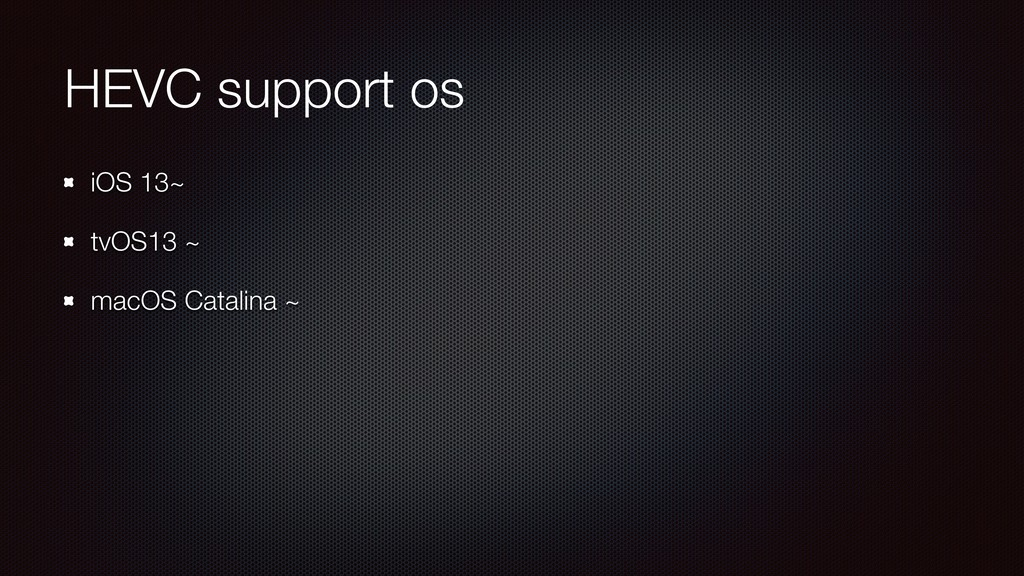 HEVC support os iOS 13~ tvOS13 ~ macOS Catalina...