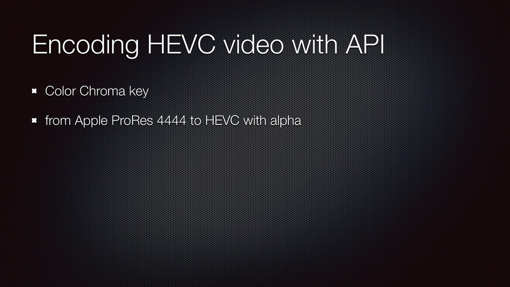 Encoding HEVC video with API Color Chroma key f...