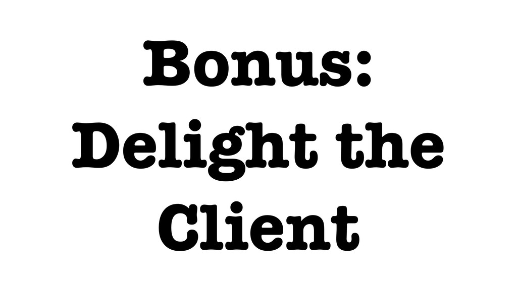 Bonus: Delight the Client