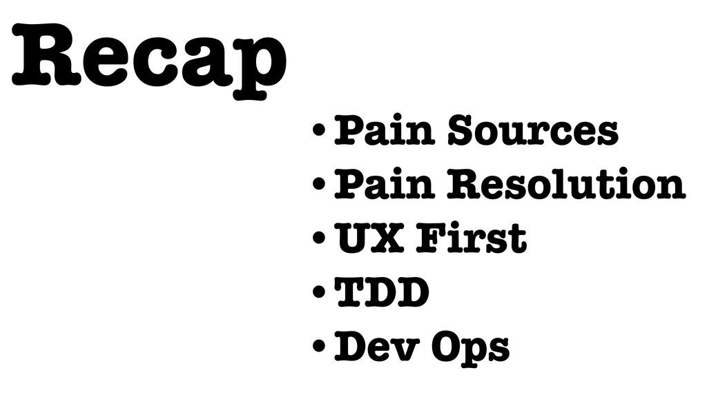 Recap •Pain Sources •Pain Resolution •UX First ...