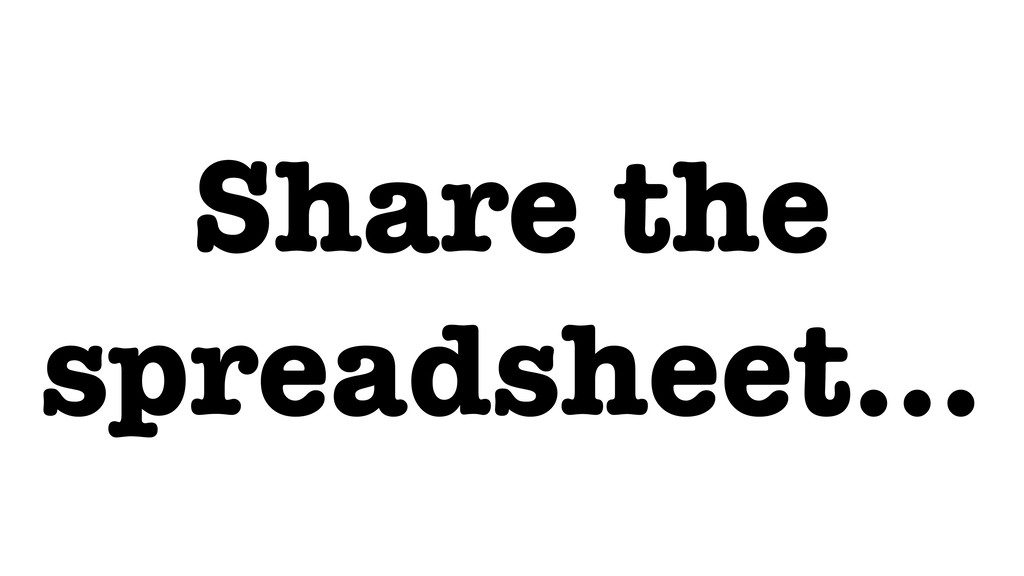 Share the spreadsheet…