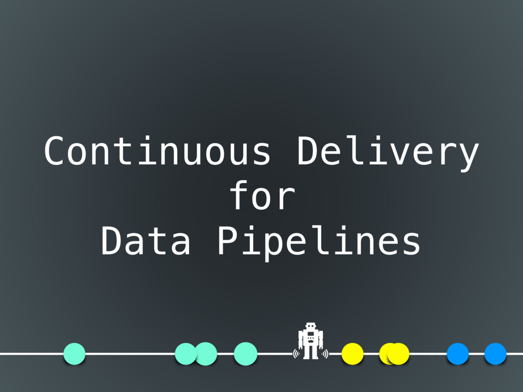 Continuous Delivery for Data Pipelines