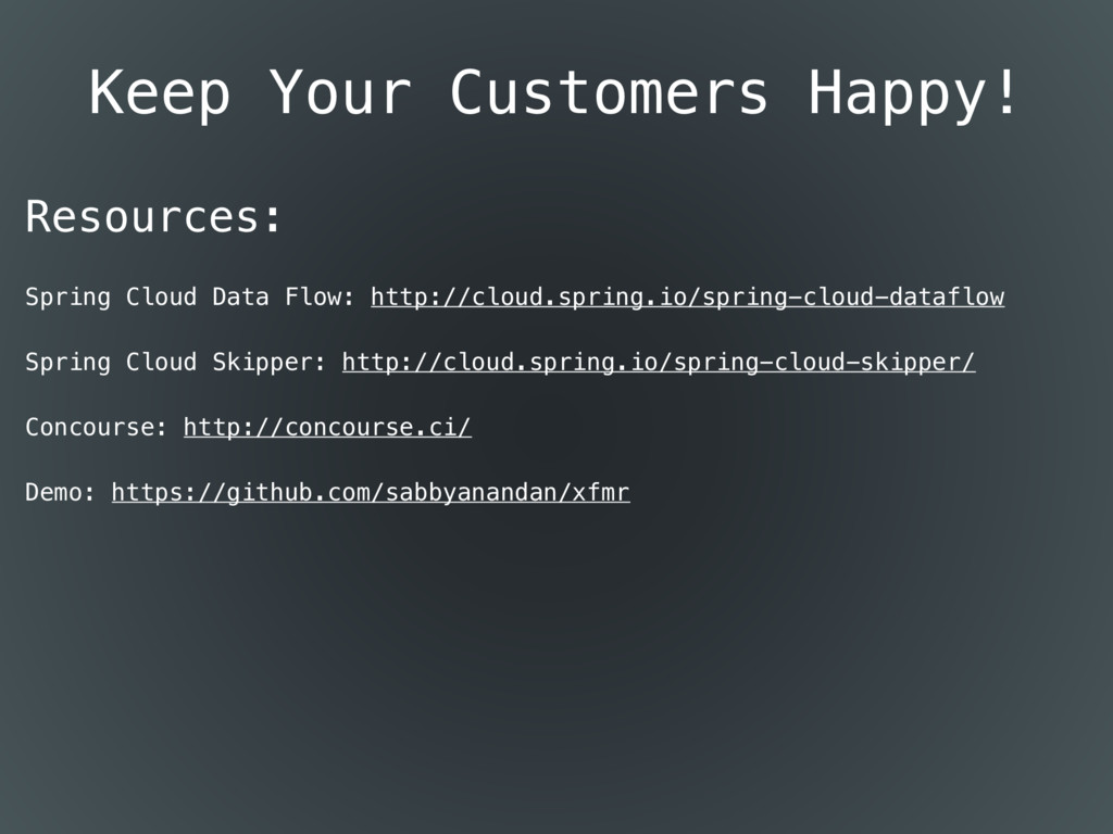 Resources: Spring Cloud Data Flow: http://cloud...