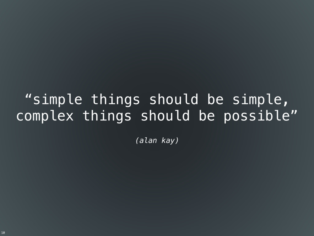 """simple things should be simple, complex things..."