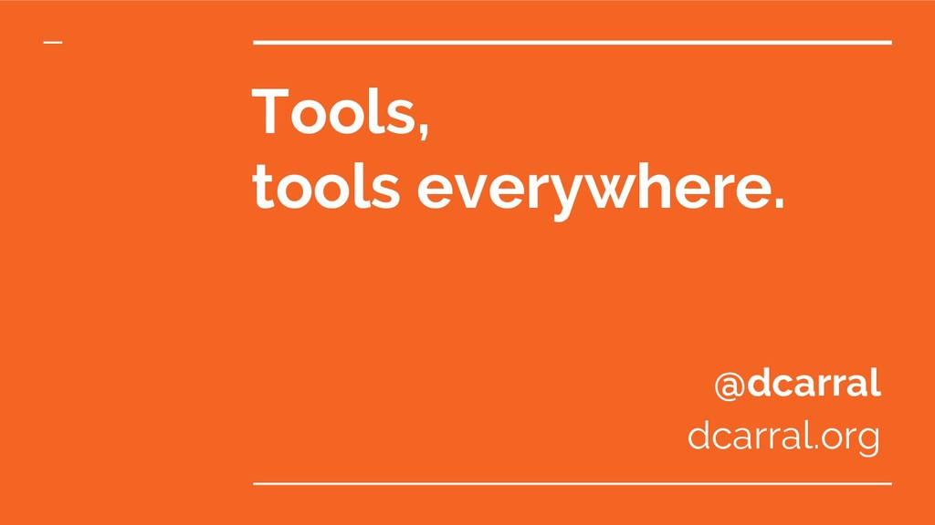 Tools, tools everywhere. @dcarral dcarral.org