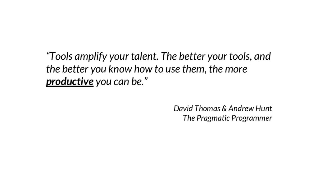 """""""Tools amplify your talent. The better your too..."""