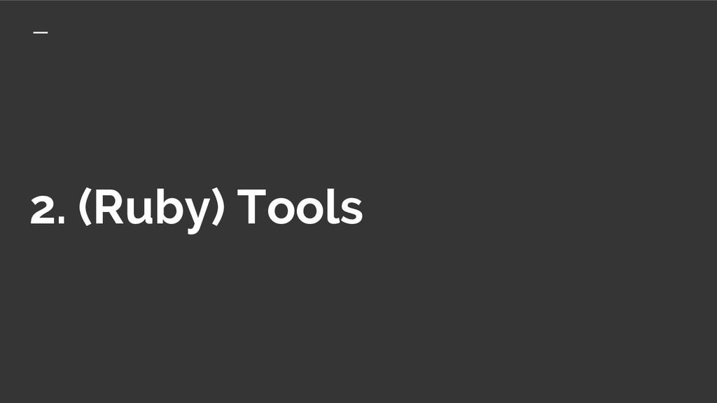 2. (Ruby) Tools