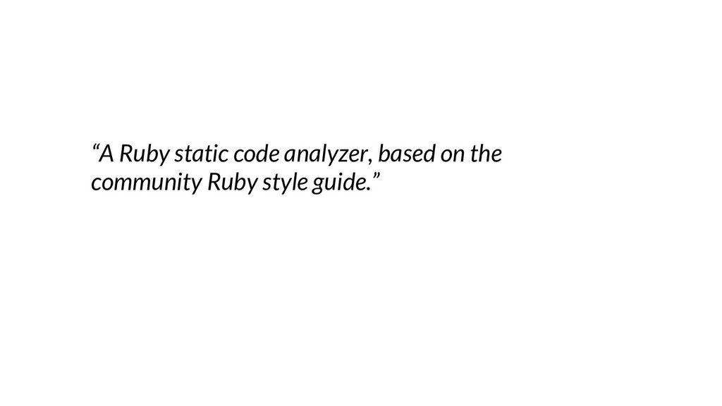 """""""A Ruby static code analyzer, based on the comm..."""