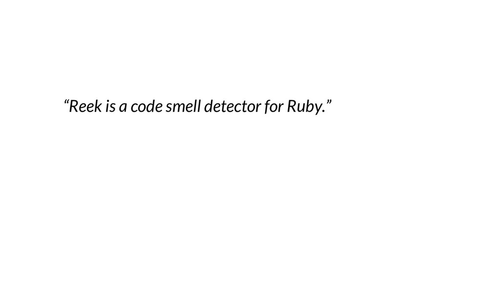 """""""Reek is a code smell detector for Ruby."""""""