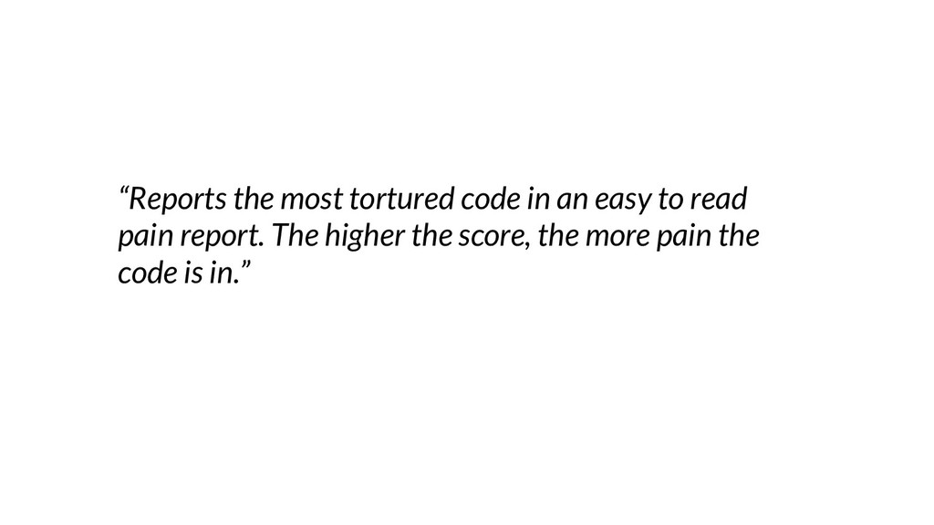 """""""Reports the most tortured code in an easy to r..."""
