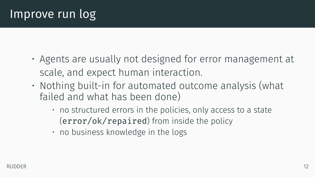 Improve run log • Agents are usually not design...