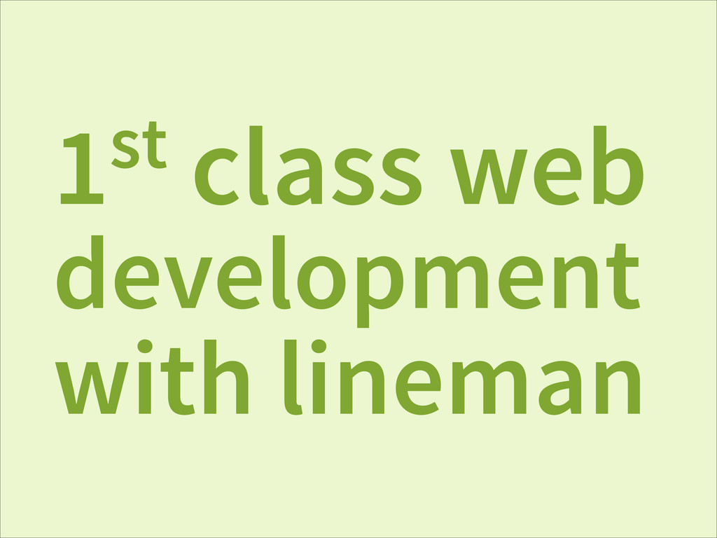 1st class web development with lineman