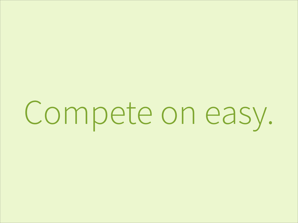 Compete on easy.