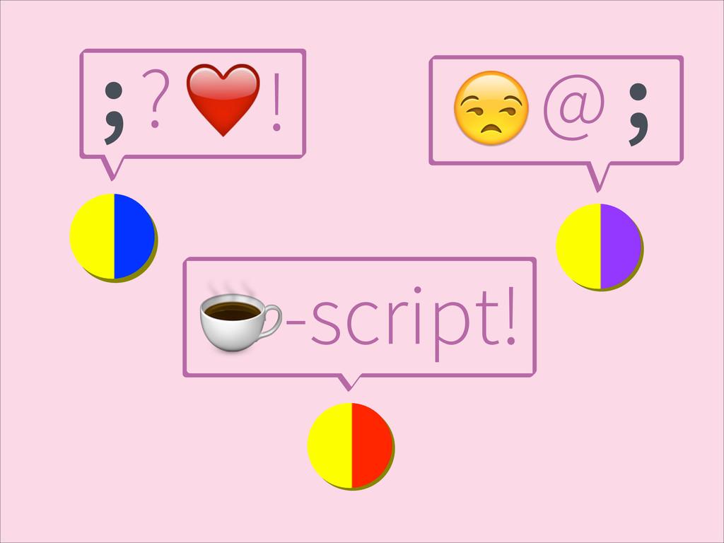 ;?❤️! # @ ; ☕-script!