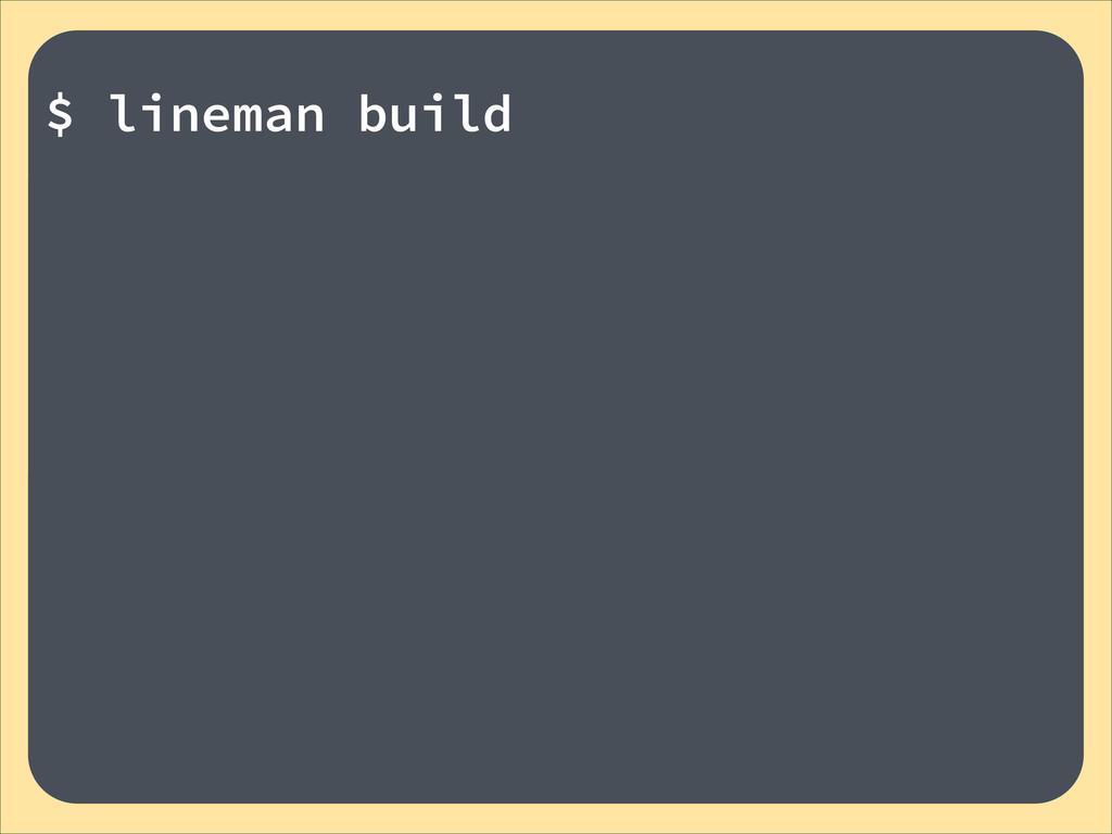 ! $ lineman build !