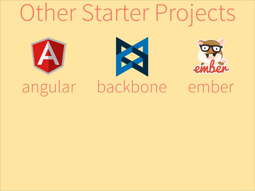 ember backbone angular Other Starter Projects