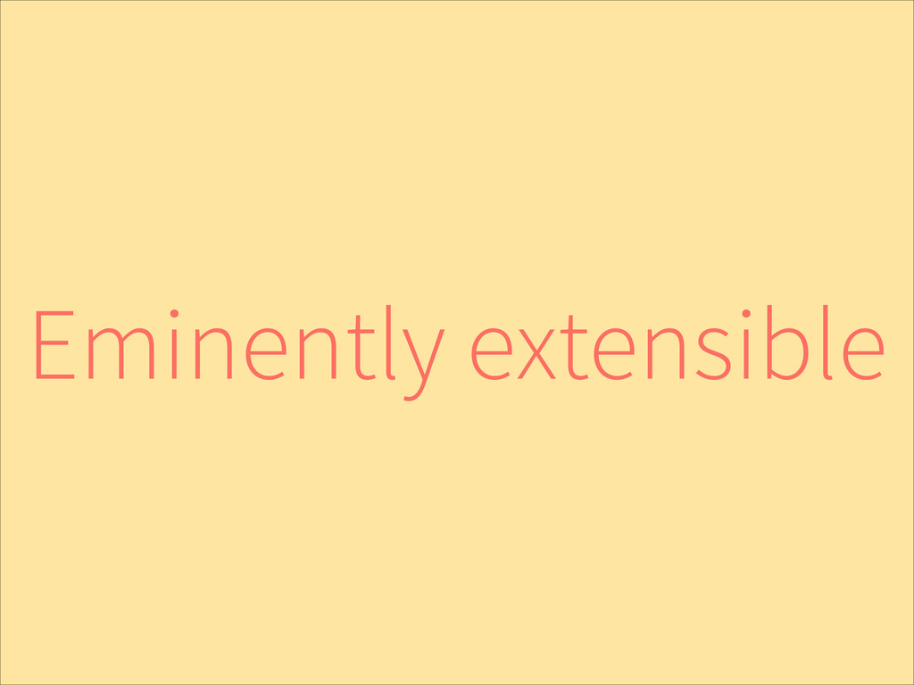 Eminently extensible